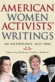 American Women Activists' Writings - An Anthology, 1637-2001 ebook by Kathryn Cullen-DuPont