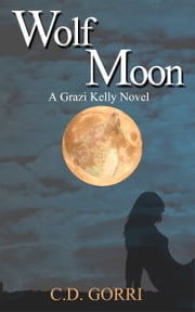 Wolf Moon: A Grazi Kelly Novel ebook by C.D. Gorri