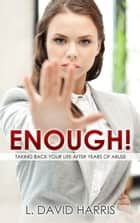 Enough! Taking Back Your Life After Years of Abuse ebook by L. David Harris