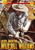 Wild Bill Williams (A Piccadilly Publishing Western #10) ebook by Jack Martin