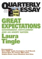 Quarterly Essay 46 Great Expectations: Government, Entitlement and an Angry Nation - Government, Entitlement and an Angry Nation ebook by