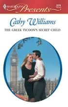 The Greek Tycoon's Secret Child ebook by Cathy Williams