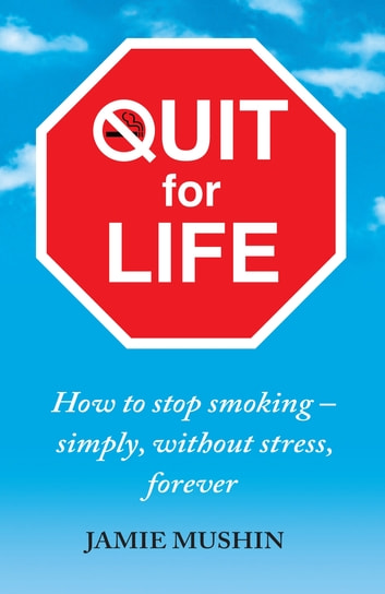 Quit For Life ebook by Jamie Mushin,Jamie Mushin