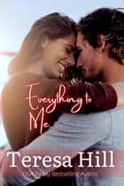 Everything To Me (Book 3) - Everything To Me, #3 ebook by