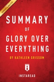 Glory Over Everything - by Kathleen Grissom | Summary & Analysis ebook by Instaread