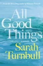 All Good Things ebook by Sarah Turnbull