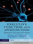 Executive Function and Dysfunction ebook by Scott J. Hunter,Elizabeth P. Sparrow