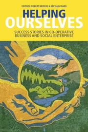 Helping Ourselves: Success Stories in Cooperative Business & Social Enterprise ebook by Robert Briscoe,Michael Ward