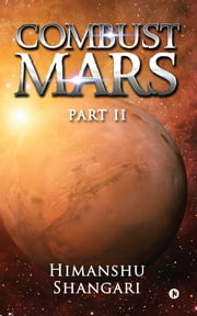 Combust Mars - Part II ebook by Himanshu Shangari