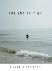 The End of Time ebook by Horowitz, David