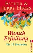 Wunscherfüllung - Die 22 Methoden ebook by Esther Hicks, Jerry Hicks