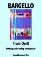 Bargello Train Quilt -- Cutting and Sewing Instructions - Crafts Series, #6 ebook by Joyce Zborower, M.A.