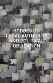 Hobbes on Legal Authority and Political Obligation ebook by Luciano Venezia