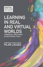 Learning in Real and Virtual Worlds - Commercial Video Games as Educational Tools ebook by P. Lacasa, Henry Jenkins