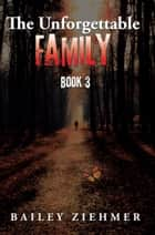 The Unforgettable Family - Book 3 ebook by Bailey Ziehmer