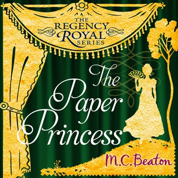 The Paper Princess - Regency Royal 13 audiobook by M.C. Beaton