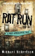 Rat Run - A Post-Apocalyptic Tale ebook by Michael Robertson