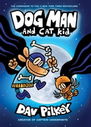 Dog Man and Cat Kid: From the Creator of Captain Underpants (Dog Man #4) ebook by Dav Pilkey, Dav Pilkey