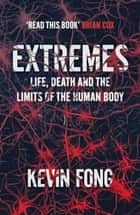 Extremes - Life, Death and the Limits of the Human Body ebook by Kevin Fong