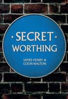 Secret Worthing ebook by James Henry, Colin Walton