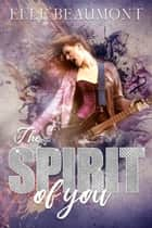 The Spirit of You ebook by Elle Beaumont