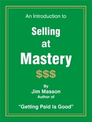 An Introduction to Selling at Mastery ebook by Jim Masson