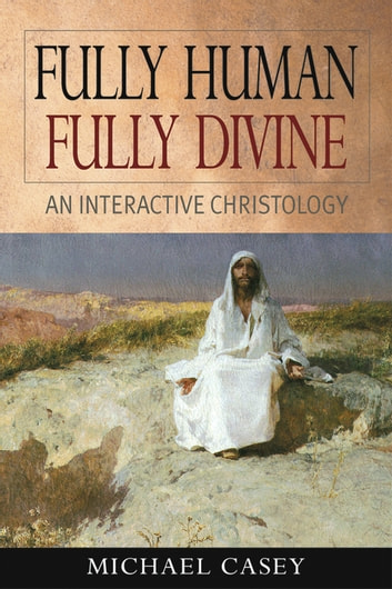 Fully Human, Fully Divine - An Interactive Christology ebook by Michael Casey