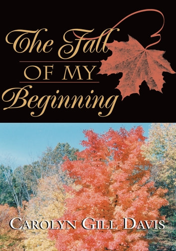 The Fall of my Beginning ebook by Carolyn Gill Davis (Baird/Jackson)