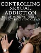 Controlling Sexual Addiction ebook by Ebook Team