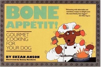 Bone Appetit! - Gourmet Cooking for Your Dog ebook by Suzan Anson