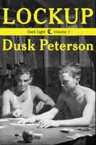 Lockup (Dark Light, Volume 1) ebook by Dusk Peterson
