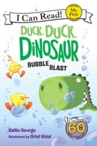 Duck, Duck, Dinosaur: Bubble Blast ebook by Oriol Vidal, Kallie George