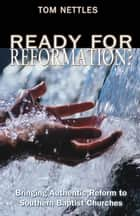 Ready for Reformation? ebook by Tom Nettles
