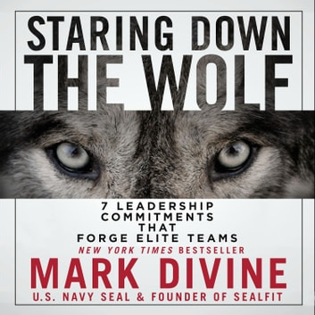 Staring Down the Wolf - 7 Leadership Commitments That Forge Elite Teams audiobook by Mark Divine