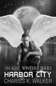 Harbor City (An Alec Winters Series, Book 4) ebook by Chariss K. Walker