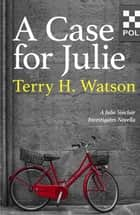 A Case for Julie - A Julie Sinclair Investigates Novella ebook by Terry H. Watson