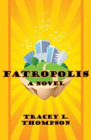 Fatropolis ebook by Thompson, Tracey L.