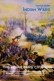 Journal of the Indian Wars Volume 1, Number 3 - The Indian Wars' Civil War ebook by Michael Hughes