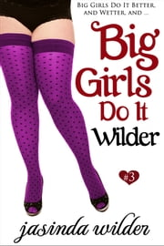 Big Girls Do It Wilder (Book 3) ebook by Jasinda Wilder