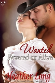 Wanted: Fevered or Alive ebook by Heather Long
