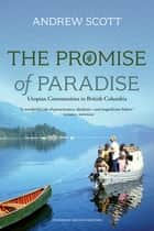 The Promise of Paradise - Utopian Communities in British Columbia ebook by Andrew Scott