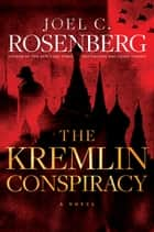 The Kremlin Conspiracy ebook by Joel C. Rosenberg