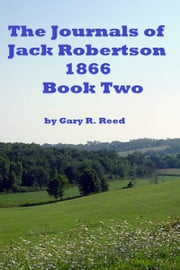 The Journals of Jack Robertson-1866 Book Two ebook by Gary Reed