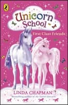 Unicorn School: First Class Friends ebook by Linda Chapman