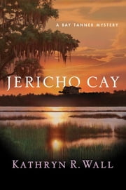 Jericho Cay - A Bay Tanner Mystery ebook by Kathryn R. Wall