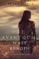 Avant qu'il n'ait Besoin (Un mystère Mackenzie White – Volume 5) ebook by Blake Pierce
