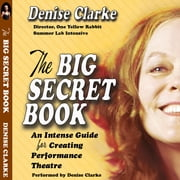 Big Secret Book - An Intense Guide for Creating Performance Theatre audiobook by Denise Clarke