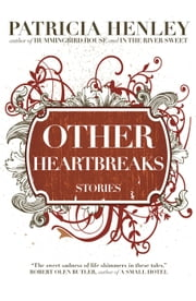 Other Heartbreaks - stories ebook by Patricia Henley