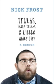 Truths, Half Truths and Little White Lies ebook by Nick Frost