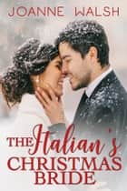 The Italian's Christmas Bride ebook by Joanne Walsh
